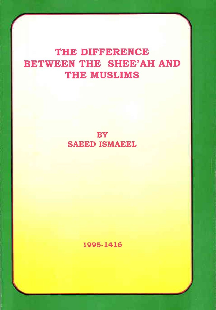 THE DIFFERENCE BETWEEN THE SHEE'AH AND      THE MUSLIMS                BY       SAEED ISMAEEL              1995-1416