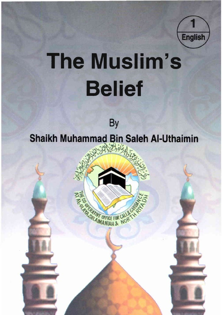 THE MUSLIM'S BELIEF                   BY ShaikhMuhammadas-Silehat-Uthaimin             Translatedby     Dr. ManehHammadal-...