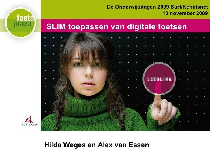SLIM toepassen van digitale toetsen SLIM toepassen van digitale toetsen Hilda Weges en Alex van Essen De Onderwijsdagen 20...