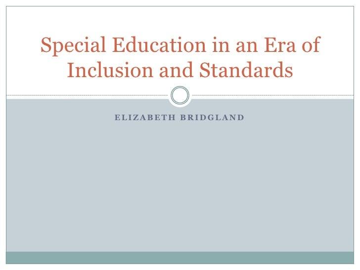 Elizabeth Bridgland Special Education in an Era of Inclusion and Standards