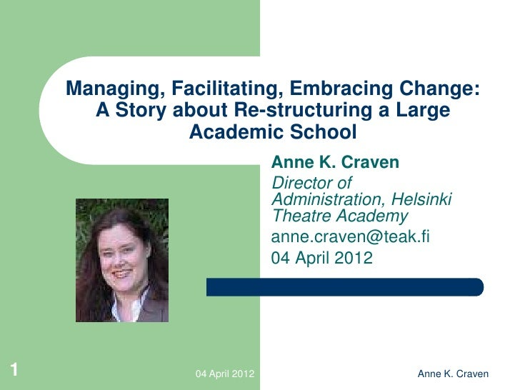Managing, Facilitating, Embracing Change:      A Story about Re-structuring a Large               Academic School         ...