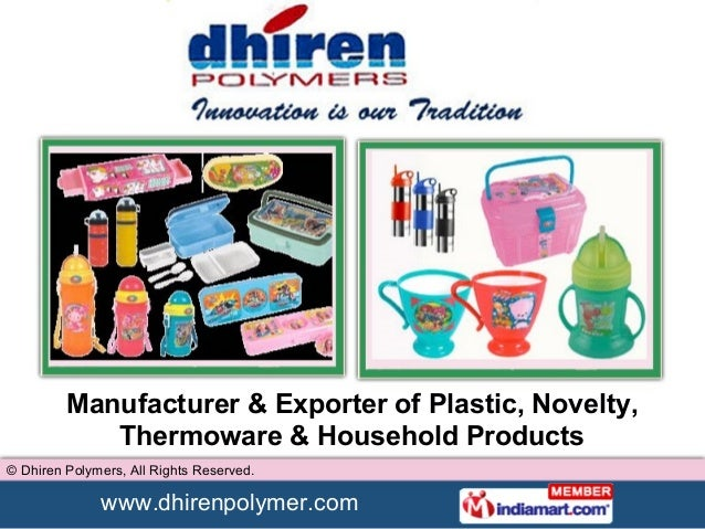 www.dhirenpolymer.com © Dhiren Polymers, All Rights Reserved. Manufacturer & Exporter of Plastic, Novelty, Thermoware & Ho...