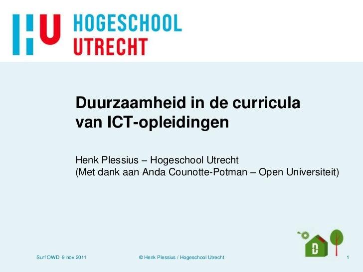Duurzaamheid in de curricula              van ICT-opleidingen              Henk Plessius – Hogeschool Utrecht             ...