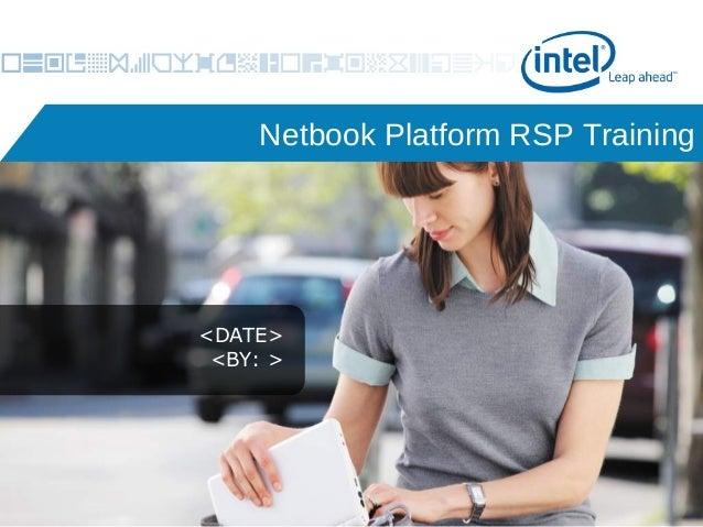 Netbook Platform RSP Training Netbook Platform for '08 Value Proposition <DATE> <BY: >  May 2008  Mobile Platforms Group M...