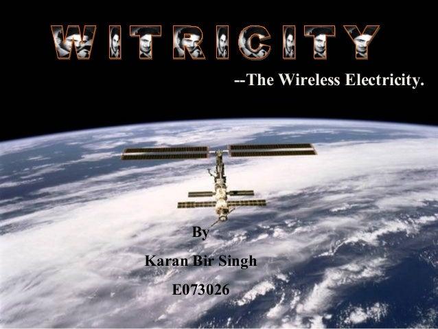 --The Wireless Electricity.      ByKaran Bir Singh   E073026