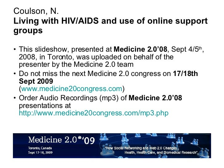 Coulson, N. Living with HIV/AIDS and use of online support groups <ul><li>This slideshow, presented at  Medicine 2.0'08 , ...