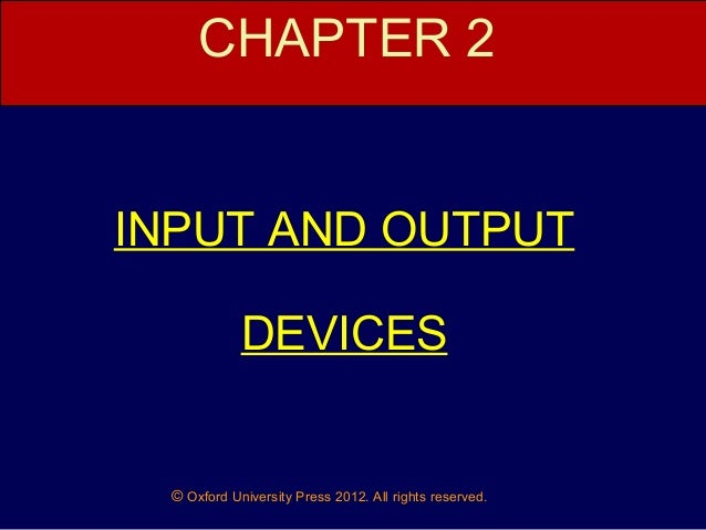 CHAPTER 2  INPUT AND OUTPUT DEVICES  © Oxford University Press 2012. All rights reserved.
