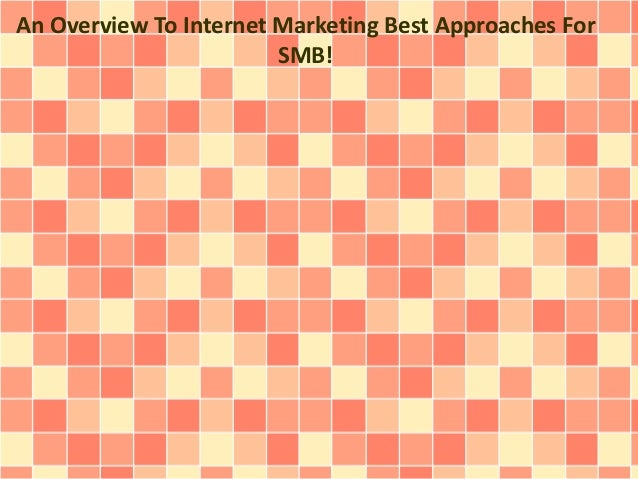 An Overview To Internet Marketing Best Approaches For SMB!