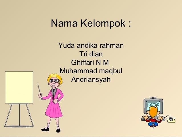 Nama Kelompok : Yuda andika rahman Tri dian Ghiffari N M Muhammad maqbul Andriansyah