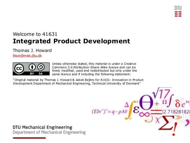 Welcome to 41631Integrated Product DevelopmentThomas J. Howardthow@mek.dtu.dk                         Unless otherwise sta...