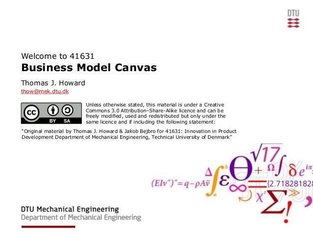 Welcome to 41631Business Model CanvasThomas J. Howardthow@mek.dtu.dk                         Unless otherwise stated, this...