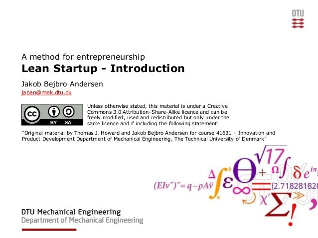 A method for entrepreneurshipLean Startup - IntroductionJakob Bejbro Andersenjaban@mek.dtu.dk                         Unle...