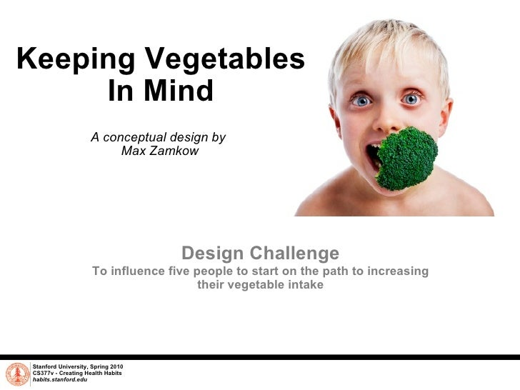 Keeping Vegetables In Mind A conceptual design by  Max Zamkow Stanford University, Spring 2010 CS377v - Creating Health Ha...