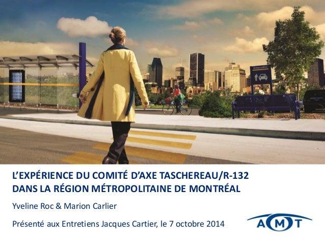 Yveline Roc & Marion Carlier Présenté aux Entretiens Jacques Cartier, le 7 octobre 2014 L'EXPÉRIENCE DU COMITÉ D'AXE TASCH...