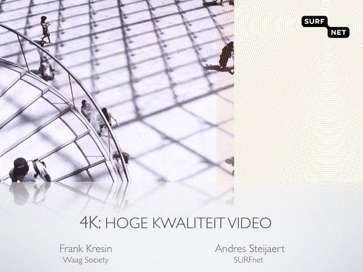 4K: HOGE KWALITEIT VIDEO FrankKresin        Andres Steijaert Waag Society            SURFnet