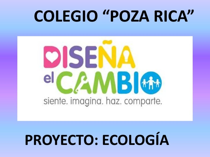 """COLEGIO """"POZA RICA""""PROYECTO: ECOLOGÍA"""