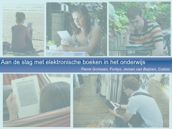 Aan de slag met elektronische boeken in het onderwijs Pierre Gorissen, Fontys, Jeroen van Beijnen, Cubiss