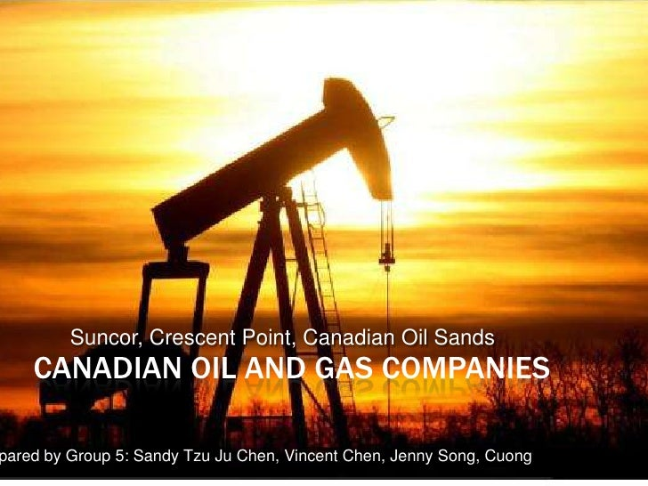 Canadian Oil and GasCompanies<br />Suncor, Crescent Point, Canadian Oil Sands<br />Prepared by Group 5: Sandy Tzu Ju Chen,...
