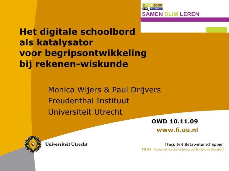 Het digitale schoolbord  als katalysator  voor begripsontwikkeling  bij rekenen-wiskunde Monica Wijers & Paul Drijvers Fre...