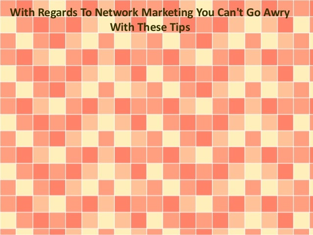 With Regards To Network Marketing You Can't Go Awry With These Tips