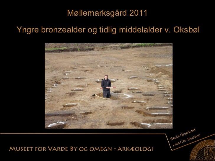 Møllemarksgård 2011 Bente Grundvad Lars Chr. Bentsen Yngre bronzealder og tidlig middelalder v. Oksbøl