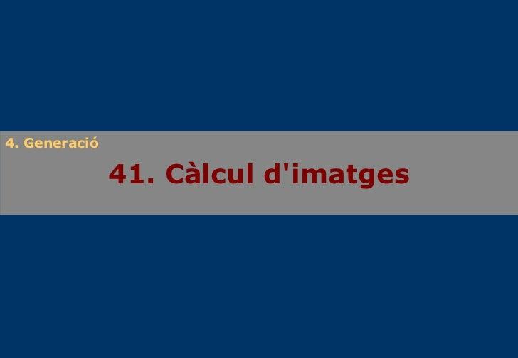 41. Càlcul d'imatges 4. Generació
