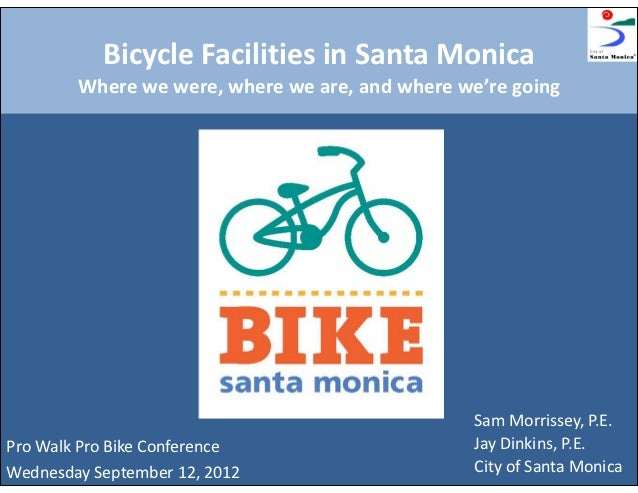Bicycle Facilities in Santa Monica        Where we were, where we are, and where we're going                              ...