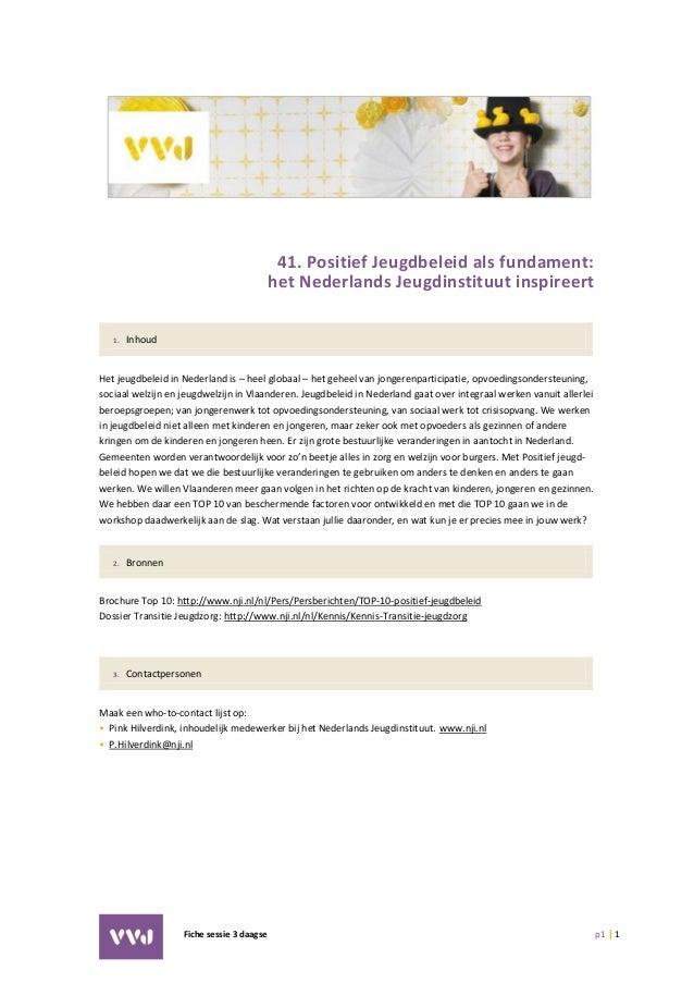 Fiche sessie 3 daagse p1 | 1 41. Positief Jeugdbeleid als fundament: het Nederlands Jeugdinstituut inspireert 1. Inhoud He...