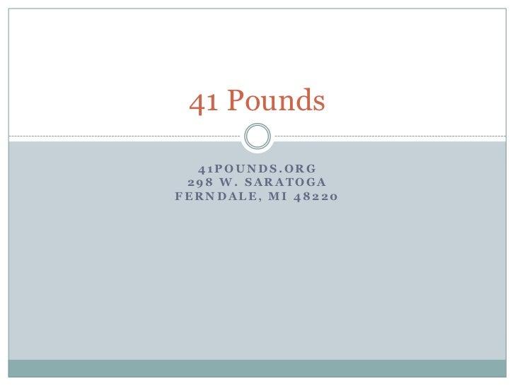 41pounds.org298 W. SaratogaFerndale, MI 48220<br />41 Pounds<br />