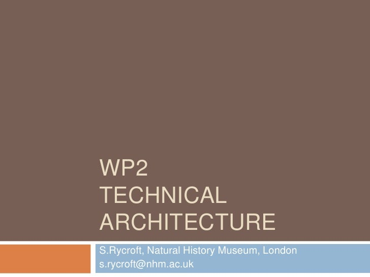 WP2Technical architecture<br />S.Rycroft, Natural History Museum, London<br />s.rycroft@nhm.ac.uk<br />