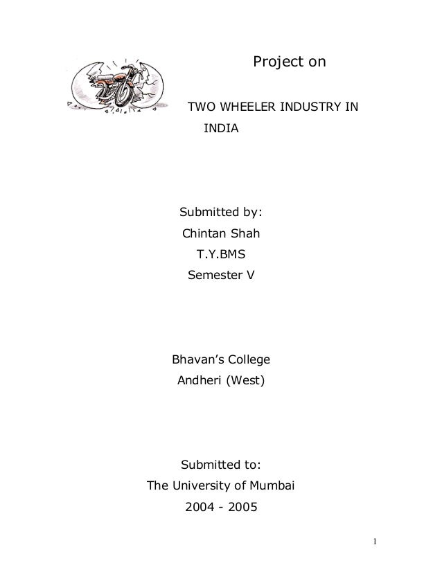 Project on TWO WHEELER INDUSTRY IN INDIA Submitted by: Chintan Shah T.Y.BMS Semester V Bhavan's College Andheri (West) Sub...