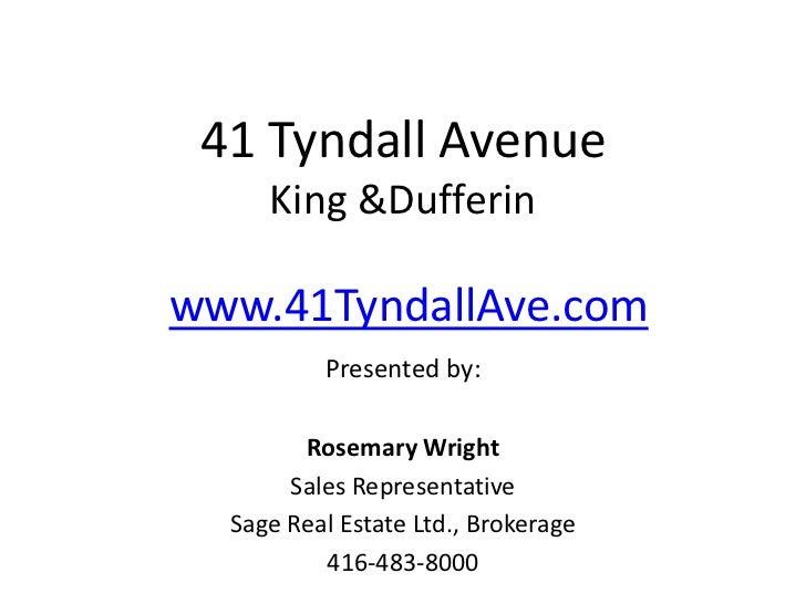 41 Tyndall AvenueKing & Dufferin<br />www.41TyndallAve.com<br />Presented by: <br />Rosemary Wright<br />Sales Representat...