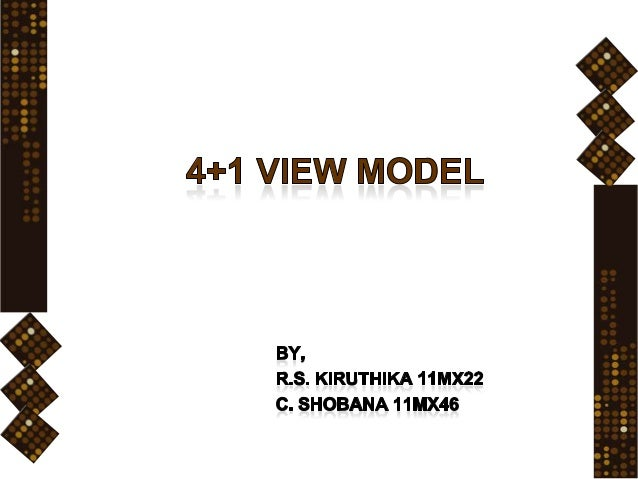 4+1 View ModelDesigned by : Philippe KruchtenDesigned for : Describing the architecture of               software-intensiv...