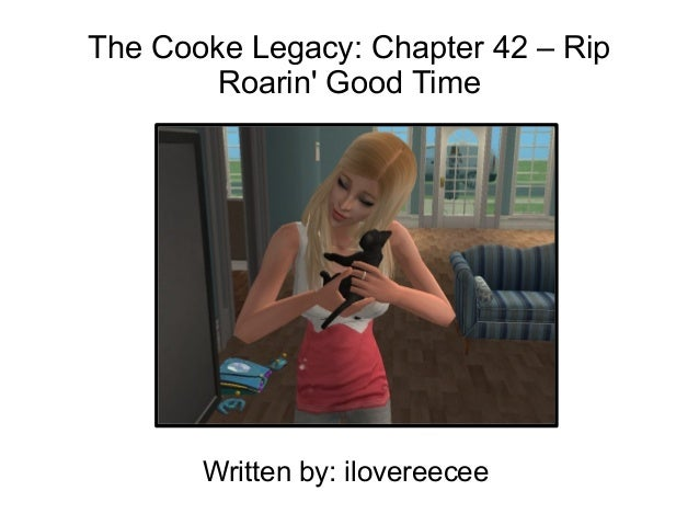 The Cooke Legacy: Chapter 42 – Rip        Roarin Good Time       Written by: ilovereecee