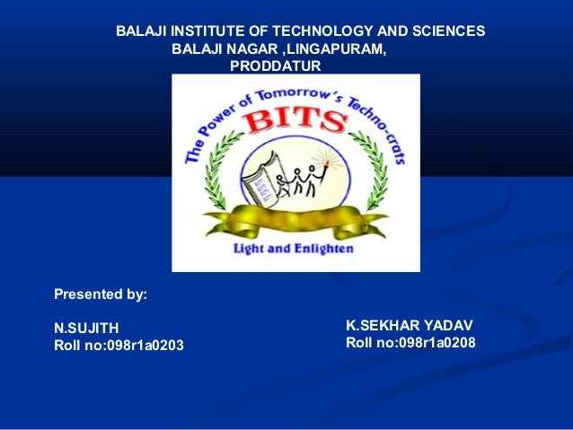 BALAJI INSTITUTE OF TECHNOLOGY AND SCIENCES BALAJI NAGAR ,LINGAPURAM, PRODDATUR  Presented by: N.SUJITH Roll no:098r1a0203...