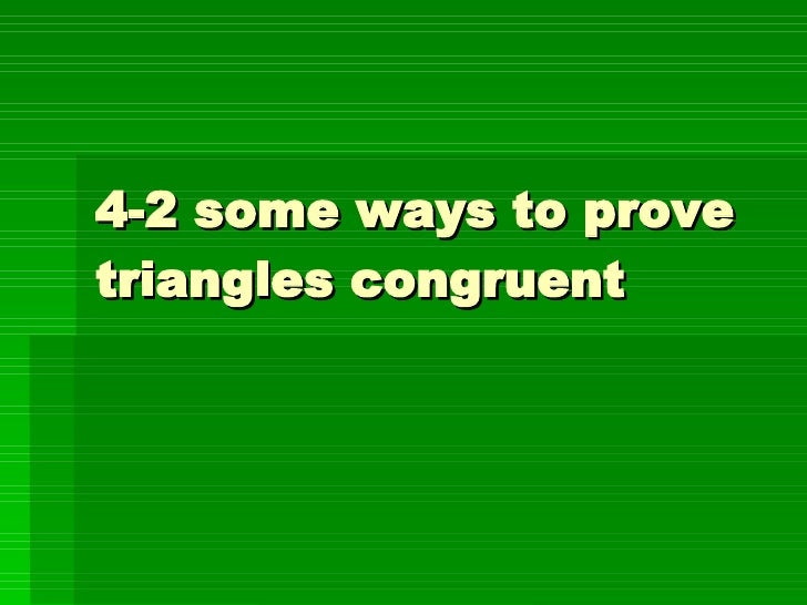 4-2 some ways to prove triangles congruent