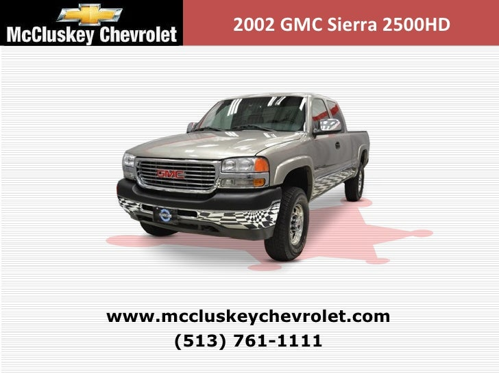 2002 GMC Sierra 2500HD (513) 761-1111 www.mccluskeychevrolet.com
