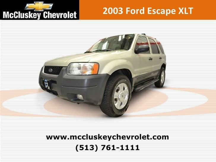 2003 Ford Escape XLT (513) 761-1111 www.mccluskeychevrolet.com
