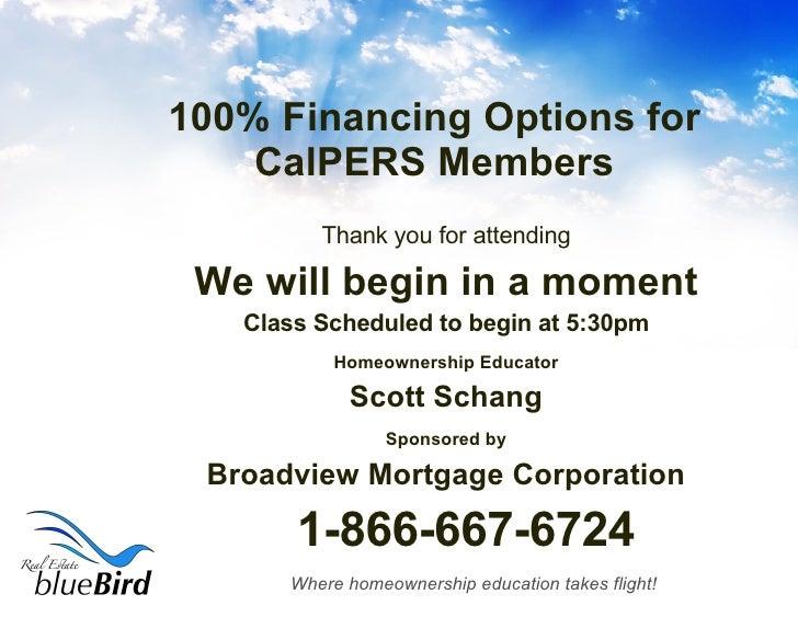 100% Financing Options for CalPERS Members <ul><li>Thank you for attending </li></ul><ul><li>We will begin in a moment </l...