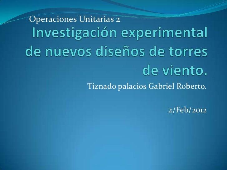 Operaciones Unitarias 2              Tiznado palacios Gabriel Roberto.                                    2/Feb/2012