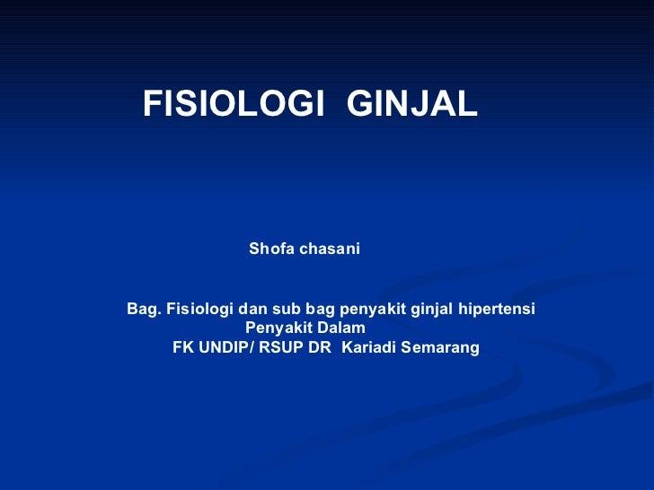 FISIOLOGI  GINJAL Shofa chasani Bag. Fisiologi dan sub bag penyakit ginjal hipertensi Penyakit Dalam FK UNDIP/ RSUP DR  Ka...