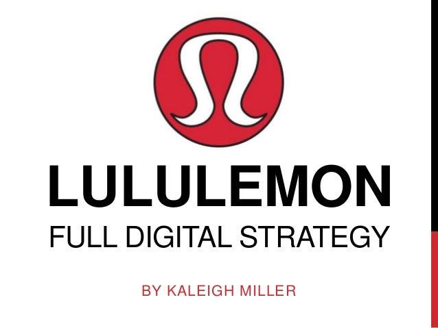 LULULEMONFULL DIGITAL STRATEGY     BY KALEIGH MILLER