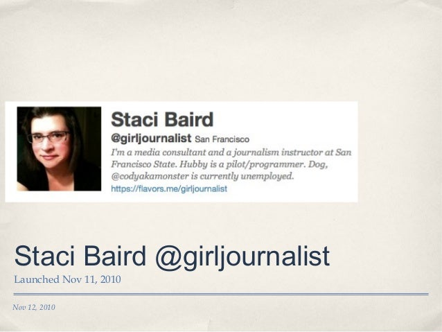 Nov 12, 2010 Staci Baird @girljournalist Launched Nov 11, 2010