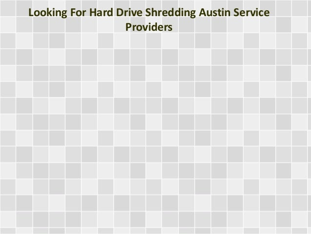 Looking For Hard Drive Shredding Austin Service Providers