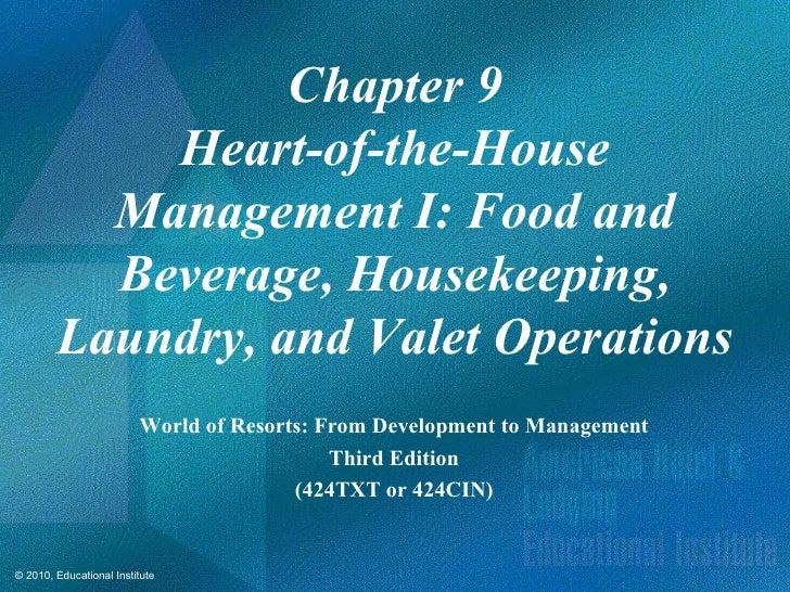 Chapter 9            Heart-of-the-House          Management I: Food and          Beverage, Housekeeping,        Laundry, a...