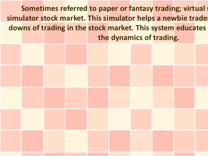 Sometimes referred to paper or fantasy trading; virtual ssimulator stock market. This simulator helps a newbie trader down...