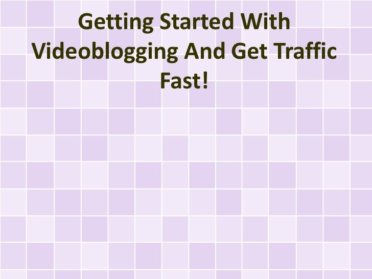 Getting Started With Videoblogging And Get Traffic Fast!