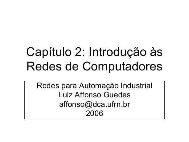 Capítulo 2: Introdução às Redes de Computadores Redes para Automação Industrial Luiz Affonso Guedes affonso@dca.ufrn.br 20...