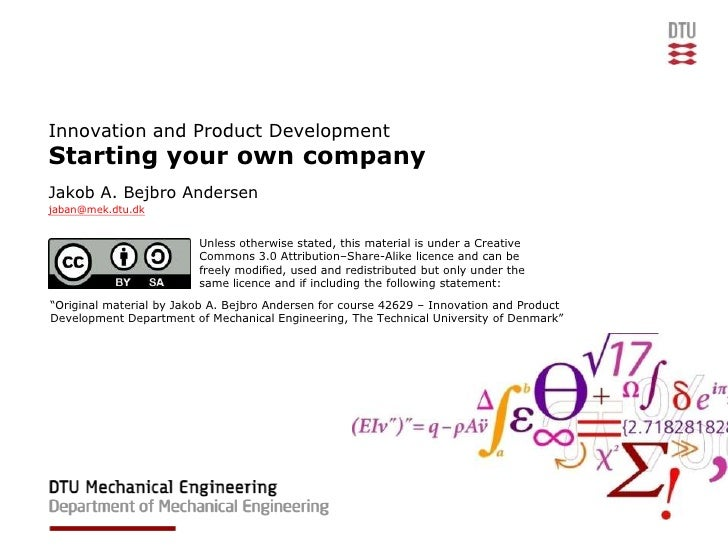 Innovation and Product DevelopmentStarting your own companyJakob A. Bejbro Andersenjaban@mek.dtu.dk                       ...