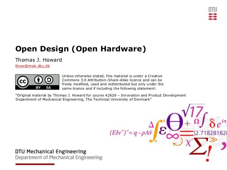 Open Design (Open Hardware)Thomas J. Howardthow@mek.dtu.dk                         Unless otherwise stated, this material ...